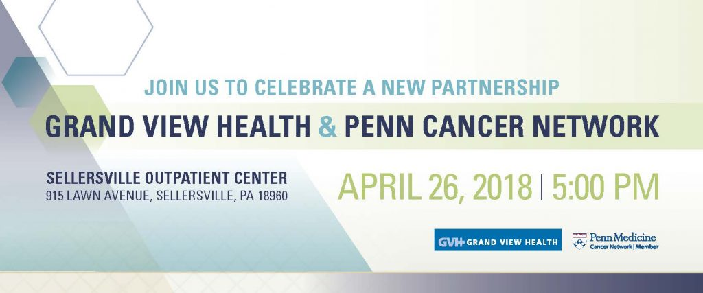 Join Us To Celebrate A New Partnership - Grand View Health & Penn Cancer Network - Sellersville Outpatient Center - 915 Lawn Avenue, Sellersville, PA 18960 - April 26, 2018 5:00 PM.